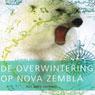 Overwintering op Nova Zembla (Wintering on Novaya Zemlya) (Unabridged), by Lieneke Dijkzeul