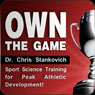 Own the Game: Sport Science Training for Peak Athletic Development! (Unabridged), by Christopher Stankovich