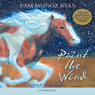 Paint the Wind (Unabridged), by Pam Munoz Rya