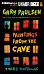 Paintings from the Cave: Three Novellas (Unabridged), by Gary Paulsen