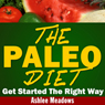 Paleo Diet Guide: Getting Started on a Healthy Low Fat Way to Weight Loss (Unabridged) Audiobook, by Ashlee Meadows