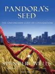 Pandoras Seed: The Unforeseen Cost of Civilization (Unabridged), by Spencer Wells
