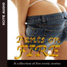 Pants on Fire: A Collection of Five Erotic Stories (Unabridged), by Miranda Forbes