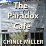 The Paradox Cafe (Unabridged), by Chinle Miller