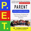 Parent Effectiveness Training (P.E.T.): The Proven Program for Raising Responsible Children (Unabridged) Audiobook, by Thomas Gordon