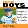 Parenting Boys: Nurturing Your Boys Development in Each Stage from an Infant to a Young Adult (Unabridged) Audiobook, by Maria T. Brodsky