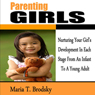 Parenting Girls: Nurturing Your Girls Development in Each Stage from an Infant to a Young Adult (Unabridged), by Maria T. Brodsky