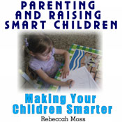 Parenting and Raising Smart Children: Parenting Guide To Making Your Children Smarter (Unabridged) Audiobook, by Rebeccah Moss
