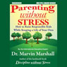 Parenting without Stress: How to Raise Responsible Kids while Keeping a Life of Your Own (Unabridged) Audiobook, by Marvin Marshall