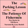 The Parking Lesson and the Patience of Fishermen (Unabridged), by Will Bevis
