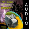The Parrot Who Rode the Thunder (Unabridged) Audiobook, by Everett Peacock