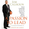 A Passion to Lead: Seven Leadership Secrets for Success in Business, Sports, and Life, by Jim Calhoun