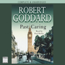 Past Caring (Unabridged) Audiobook, by Robert Goddard