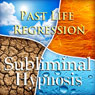 Past Life Regression Subliminal Affirmations: Former Lives and The Psyche, Solfeggio Tones, Binaural Beats, Self Help Meditation Hypnosis Audiobook, by Subliminal Hypnosis