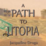 A Path to Utopia (Unabridged) Audiobook, by Jacqueline Druga