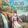 Patriarchs and Prophets: How it All Began (Unabridged), by Ellen G. White