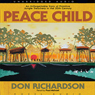 Peace Child: An Unforgettable Story of Primitive Jungle Treachery in the 20th Century (Unabridged) Audiobook, by Don Richardson