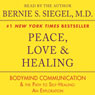 Peace, Love & Healing: Bodymind Communication & the Path to Self-Healing: An Exploration (Unabridged) Audiobook, by Bernie S. Siegel