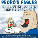 Pedro's Fables: Kings, Queens, Princes, Princesses, and Giants, by Pedro Pablo Sacristan