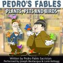 Pedro's Fables: Plants, Pets, and Birds Audiobook, by Pedro Pablo Sacristan