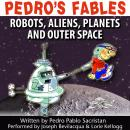 Pedro's Fables: Robots, Aliens, Planets, and Outer Space Audiobook, by Pedro Pablo Sacristan