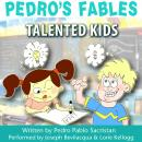 Pedro's Fables: Talented Kids Audiobook, by Pedro Pablo Sacristan