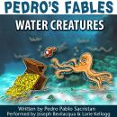 Pedro's Fables: Water Creatures Audiobook, by Pedro Pablo Sacristan