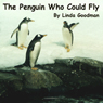 The Penguin Who Could Fly (Unabridged), by Linda Goodman