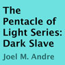 The Pentacle of Light Series, Book 5: Dark Slave (Unabridged) Audiobook, by Joel M. Andre