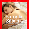 Penthouse: Entre las Sabanas: Una Coleccion de Historias Eroticas (A Collection of Erotic Histories) (Unabridged) Audiobook, by Los Editores de la Revista Penthouse