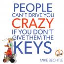 People Cant Drive You Crazy If You Dont Give Them the Keys (Unabridged), by Mike Bechtle