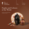 Peoples and Cultures of the World Audiobook, by The Great Courses