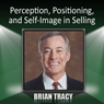 Perception, Positioning and Self-Image in Selling Audiobook, by Brian Tracy