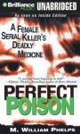 Perfect Poison: A Female Serial Killers Deadly Medicine (Unabridged) Audiobook, by M. William Phelps