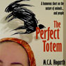The Perfect Totem (Unabridged), by M. C. A. Hogarth
