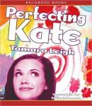 Perfecting Kate (Unabridged), by Tamara Leigh