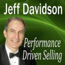 Performance Driven Selling: How to Move Beyond the Basics to Extraordinary Sales Success (Unabridged), by Dr. Jeff Magee