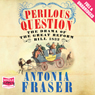 Perilous Question (Unabridged) Audiobook, by Antonia Fraser