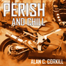 Perish and Chill: The Return Journey of TT Competitor Axel Warlow (Unabridged) Audiobook, by Alan C Corkill