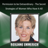 Permission to Be Extraordinary: The Secret Strategies of Women Who Have It All (Unabridged) Audiobook, by Roxanne Emmerich