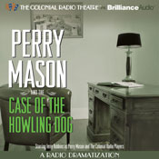 Perry Mason and the Case of the Howling Dog: A Radio Dramatization Audiobook, by Erle Stanley Gardner