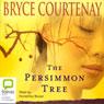 The Persimmon Tree (Unabridged), by Bryce Courtenay
