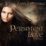 Persistent Love: A Novella (Unabridged), by Laura J. Marshall