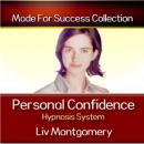 Personal Confidence Hypnosis System (Unabridged), by Liv Montgomery