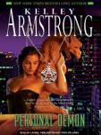 Personal Demon: Women of the Otherworld, Book 8 (Unabridged), by Kelley Armstrong