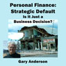 Personal Finance: Strategic Default; Is It Just a Business Decision? (Unabridged), by Gary Anderson