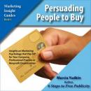 Persuading People to Buy: Insights on Marketing Psychology That Pay Off for Your Company, Professional Practice or Nonprofit Organization (Unabridged), by Marcia Yudkin
