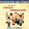 Persuasion and Power: The Art of Strategic Communication (Unabridged) Audiobook, by James P. Farwell
