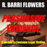 Persuasive Evidence: A Jordan La Fontaine Legal Thriller (Unabridged), by R. Barri Flowers