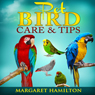Pet Bird Care and Tips (Unabridged), by Margaret Hamilton